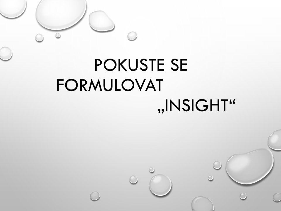 """POKUSTE SE FORMULOVAT """"INSIGHT"""""""