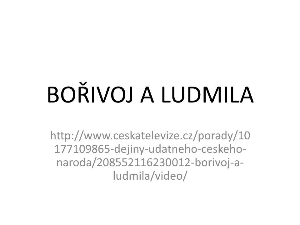 BOŘIVOJ A LUDMILA http://www.ceskatelevize.cz/porady/10 177109865-dejiny-udatneho-ceskeho- naroda/208552116230012-borivoj-a- ludmila/video/
