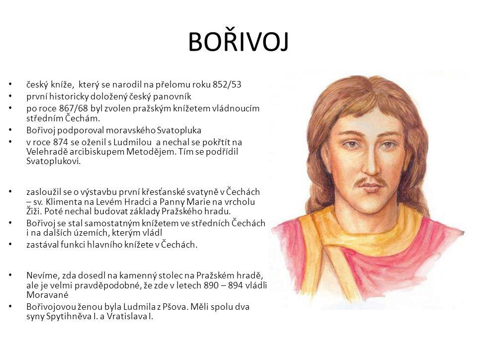 BOŘIVOJ český kníže, který se narodil na přelomu roku 852/53 první historicky doložený český panovník po roce 867/68 byl zvolen pražským knížetem vlád
