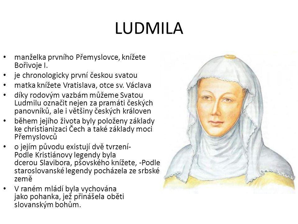 LUDMILA manželka prvního Přemyslovce, knížete Bořivoje I. je chronologicky první českou svatou matka knížete Vratislava, otce sv. Václava díky rodovým