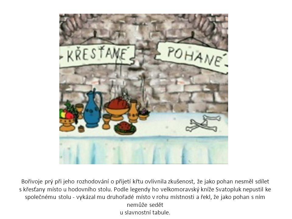 Bořivoje prý při jeho rozhodování o přijetí křtu ovlivnila zkušenost, že jako pohan nesměl sdílet s křesťany místo u hodovního stolu. Podle legendy ho