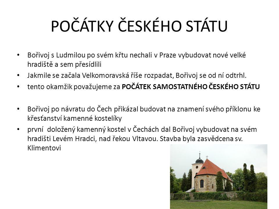 POČÁTKY ČESKÉHO STÁTU Bořivoj s Ludmilou po svém křtu nechali v Praze vybudovat nové velké hradiště a sem přesídlili Jakmile se začala Velkomoravská ř
