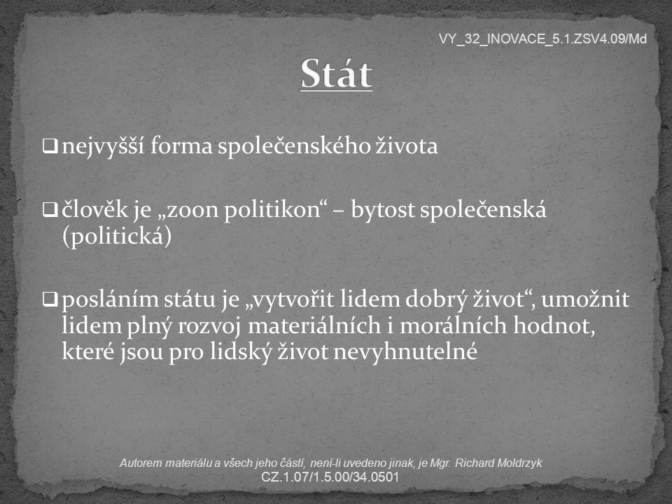 """ nejvyšší forma společenského života  člověk je """"zoon politikon – bytost společenská (politická)  posláním státu je """"vytvořit lidem dobrý život , umožnit lidem plný rozvoj materiálních i morálních hodnot, které jsou pro lidský život nevyhnutelné VY_32_INOVACE_5.1.ZSV4.09/Md Autorem materiálu a všech jeho částí, není-li uvedeno jinak, je Mgr."""