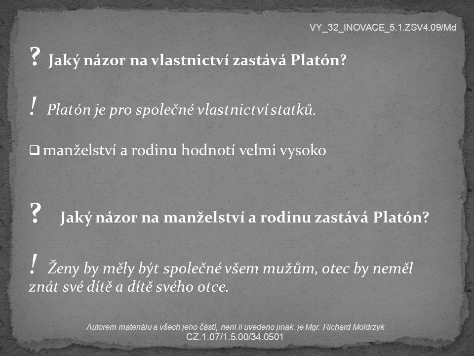 Jaký názor na vlastnictví zastává Platón. Platón je pro společné vlastnictví statků.