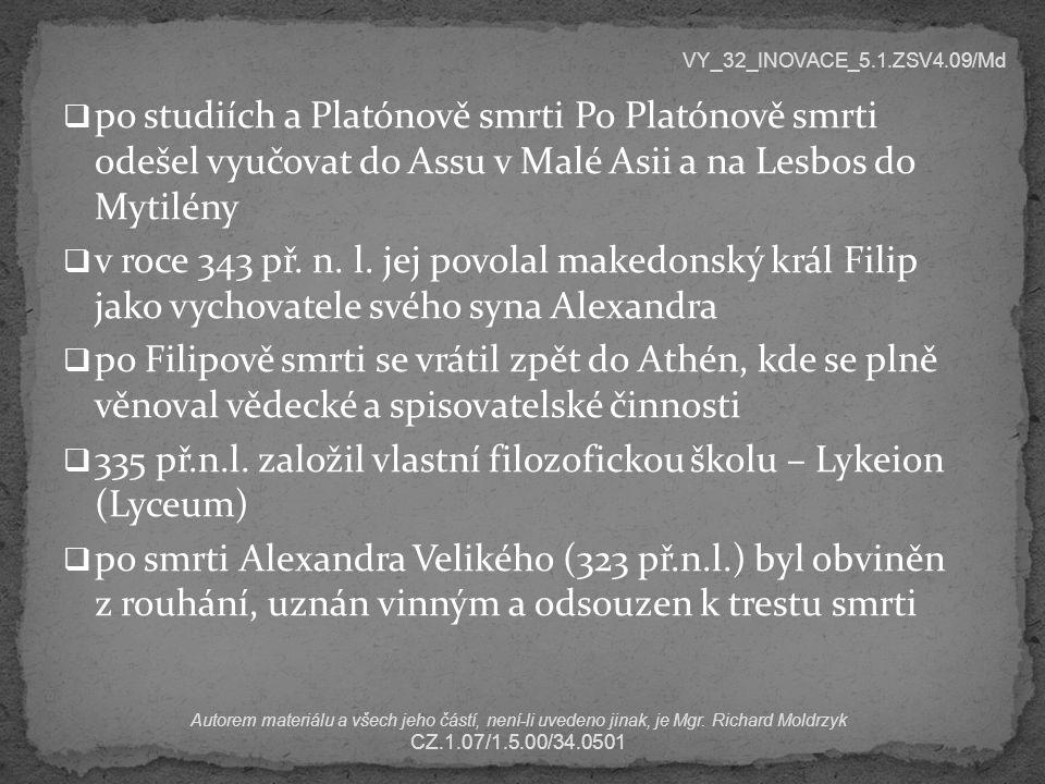  po studiích a Platónově smrti Po Platónově smrti odešel vyučovat do Assu v Malé Asii a na Lesbos do Mytilény  v roce 343 př.