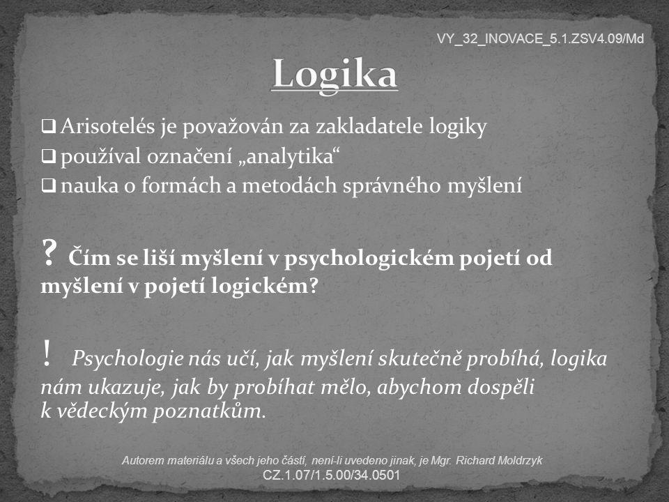 """ Arisotelés je považován za zakladatele logiky  používal označení """"analytika  nauka o formách a metodách správného myšlení ."""