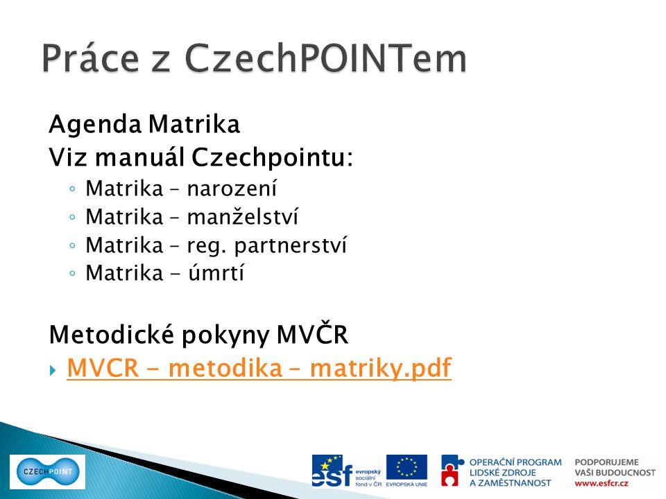 Agenda Matrika Viz manuál Czechpointu: ◦ Matrika – narození ◦ Matrika – manželství ◦ Matrika – reg. partnerství ◦ Matrika - úmrtí Metodické pokyny MVČ