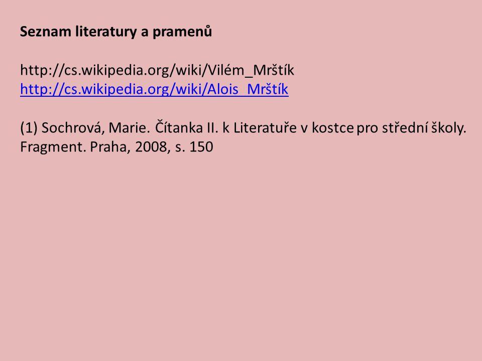 Seznam literatury a pramenů http://cs.wikipedia.org/wiki/Vilém_Mrštík http://cs.wikipedia.org/wiki/Alois_Mrštík (1) Sochrová, Marie.