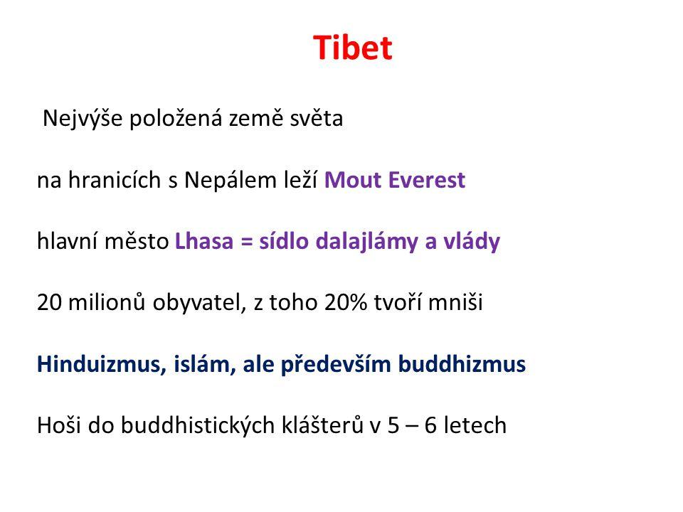 Tibet Nejvýše položená země světa na hranicích s Nepálem leží Mout Everest hlavní město Lhasa = sídlo dalajlámy a vlády 20 milionů obyvatel, z toho 20