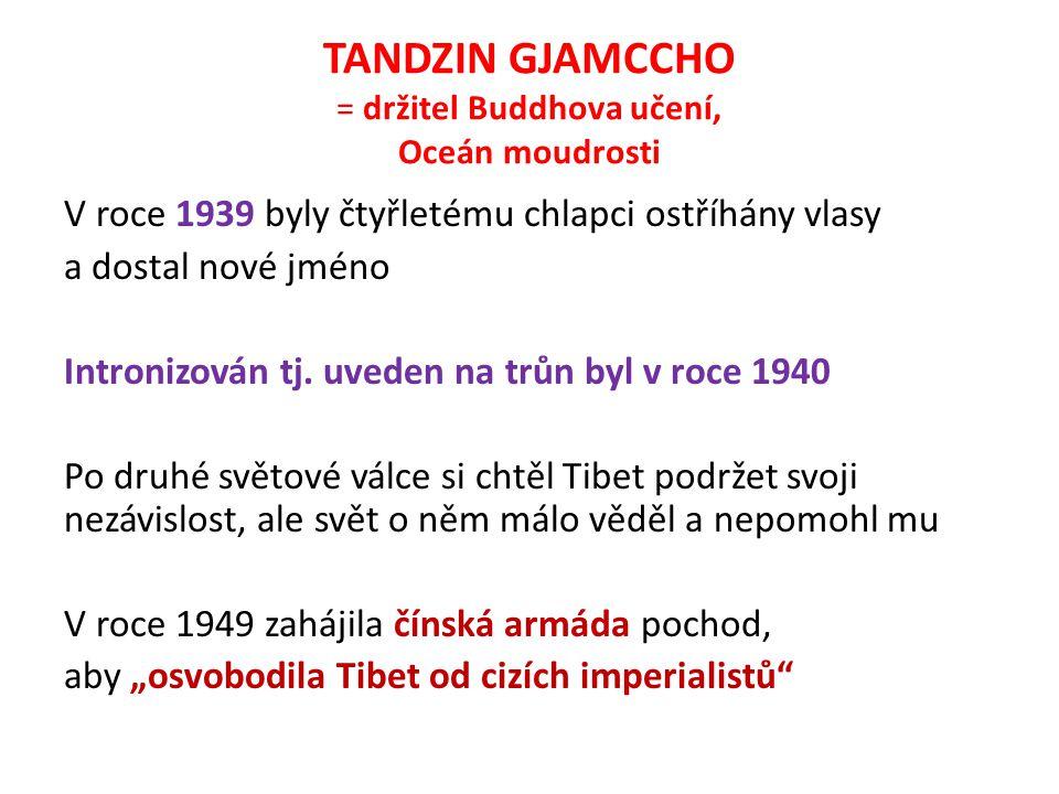 TANDZIN GJAMCCHO = držitel Buddhova učení, Oceán moudrosti V roce 1939 byly čtyřletému chlapci ostříhány vlasy a dostal nové jméno Intronizován tj.