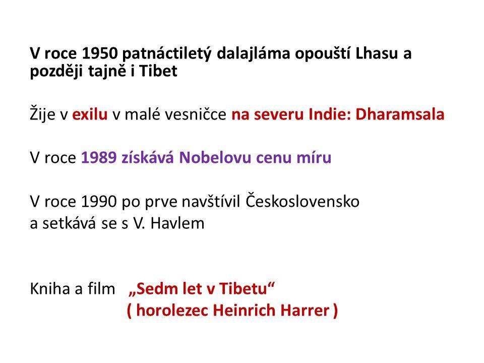V roce 1950 patnáctiletý dalajláma opouští Lhasu a později tajně i Tibet Žije v exilu v malé vesničce na severu Indie: Dharamsala V roce 1989 získává