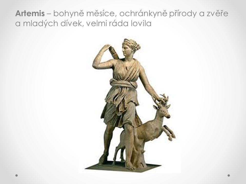 Artemis – bohyně měsíce, ochránkyně přírody a zvěře a mladých dívek, velmi ráda lovila