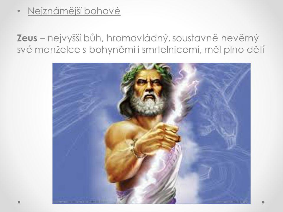 Nejznámější bohové Zeus – nejvyšší bůh, hromovládný, soustavně nevěrný své manželce s bohyněmi i smrtelnicemi, měl plno dětí