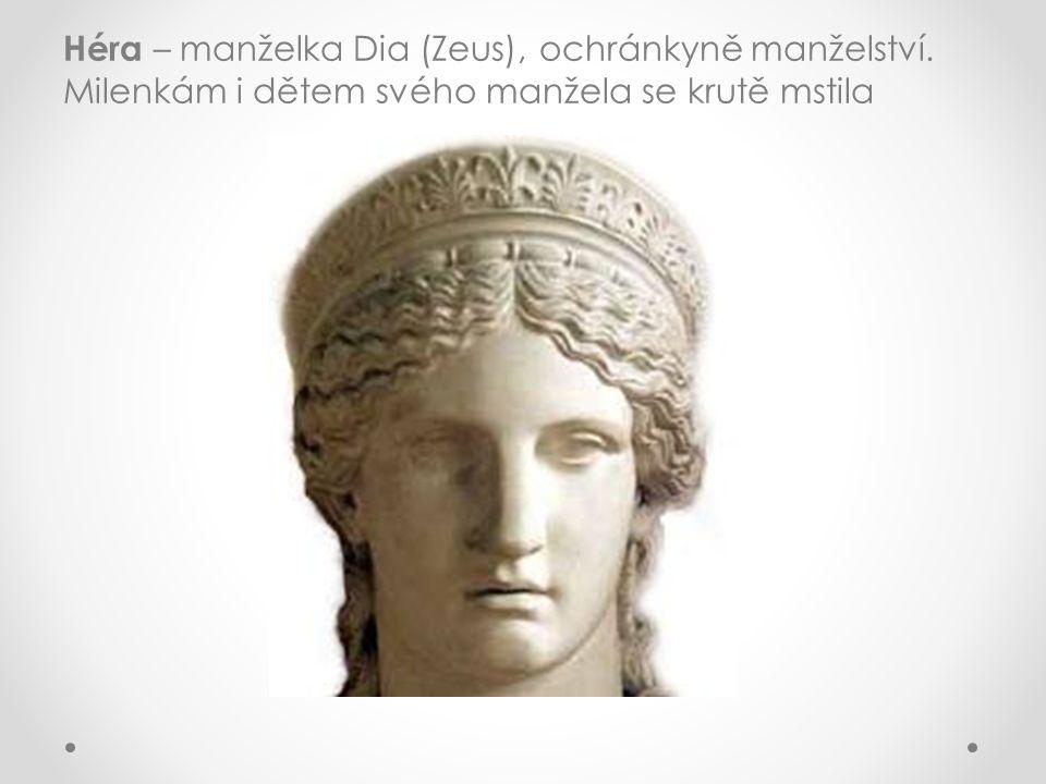 Héra – manželka Dia (Zeus), ochránkyně manželství. Milenkám i dětem svého manžela se krutě mstila