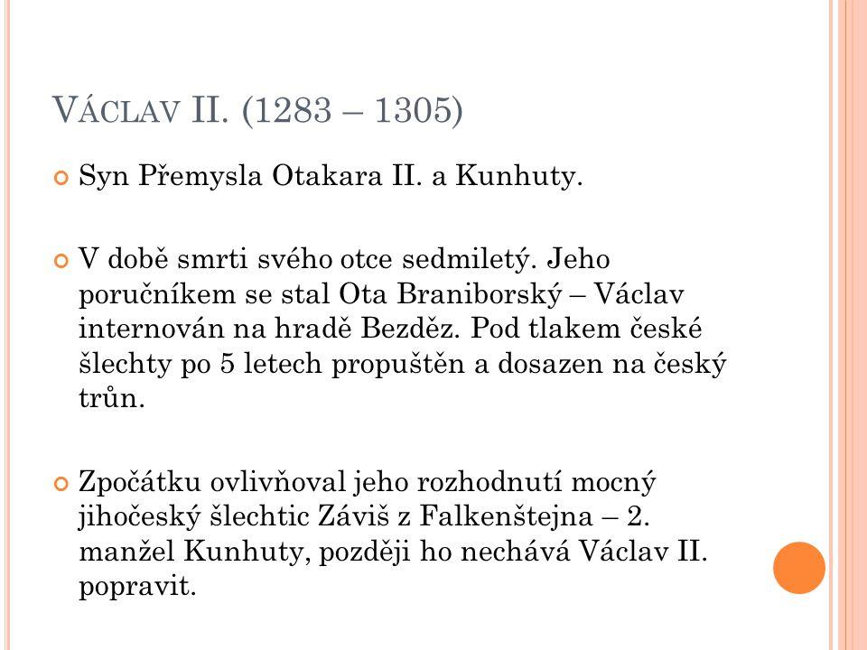 V ÁCLAV II. (1283 – 1305) Syn Přemysla Otakara II.