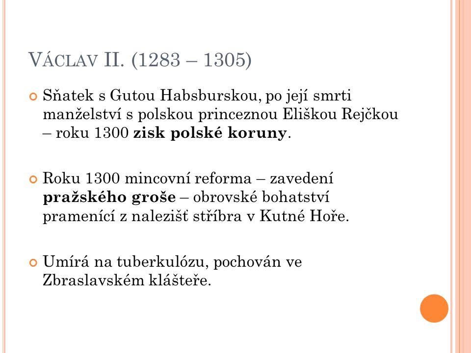 V ÁCLAV III.(1305 – 1306) Vlády se ujímá ve svých 16 letech.