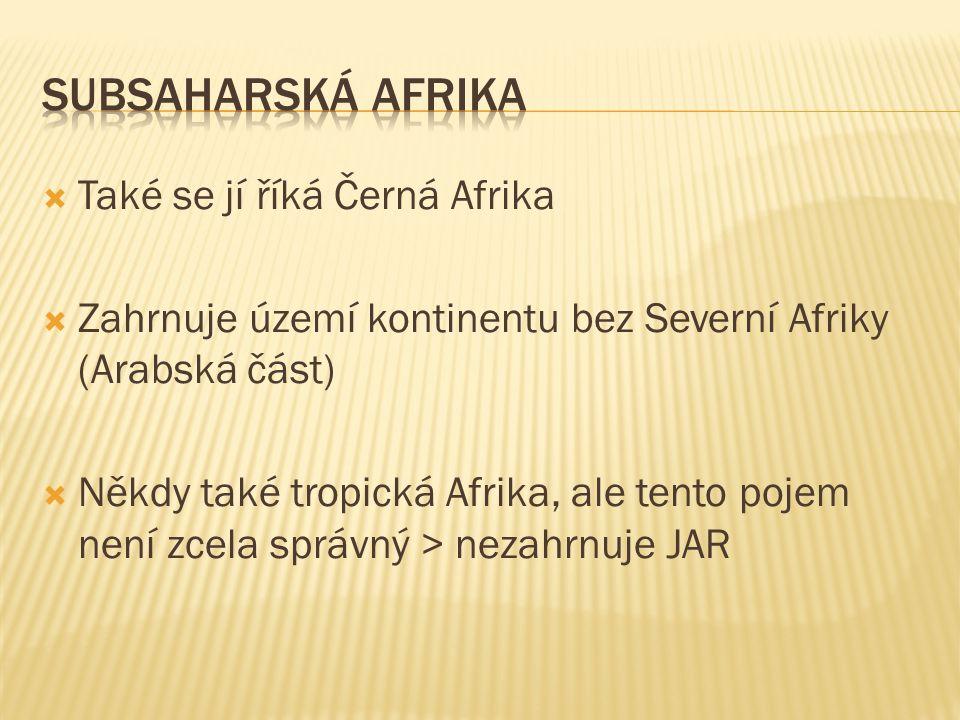  Také se jí říká Černá Afrika  Zahrnuje území kontinentu bez Severní Afriky (Arabská část)  Někdy také tropická Afrika, ale tento pojem není zcela