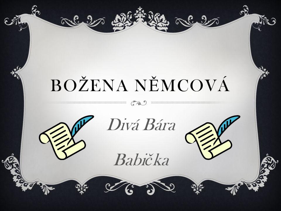 BO Ž ENA N Ě MCOVÁ Divá Bára Babi č ka