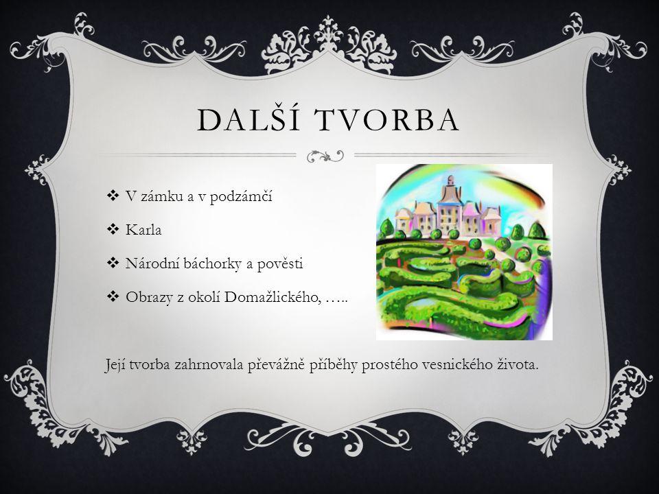 DALŠÍ TVORBA  V zámku a v podzámčí  Karla  Národní báchorky a pověsti  Obrazy z okolí Domažlického, …..