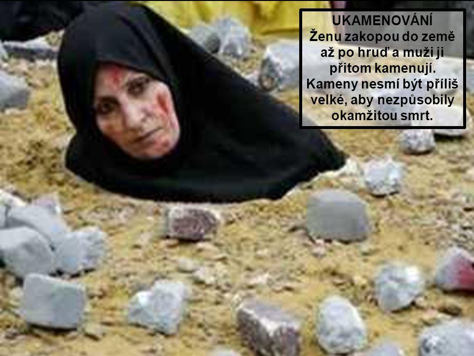 Jsou povinni tyto ženy zatnout bez nároku na právní obranu, a vykonají na nich trest – ukamenování, amputaci, mučení, zbičovaní anebo veřejnou popravu.