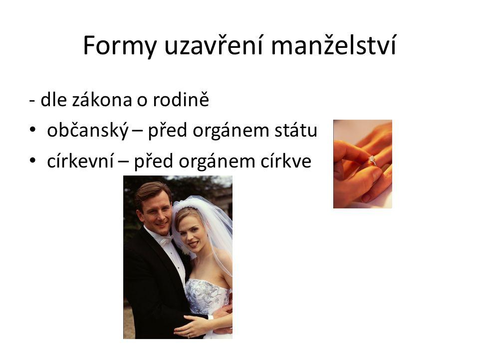 Formy uzavření manželství - dle zákona o rodině občanský – před orgánem státu církevní – před orgánem církve