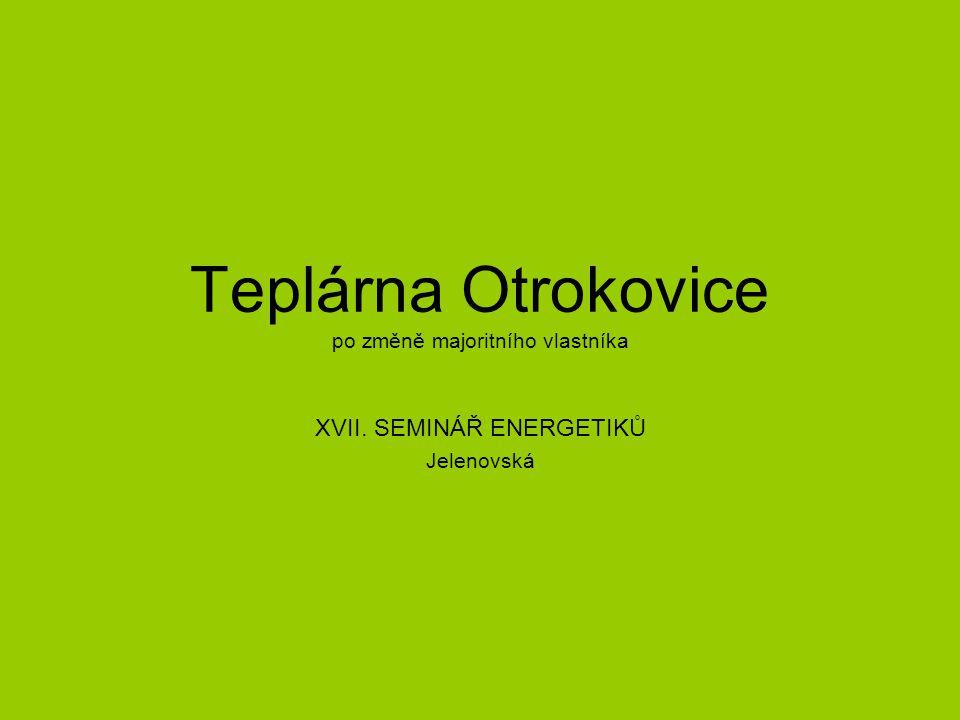 Teplárna Otrokovice po změně majoritního vlastníka XVII. SEMINÁŘ ENERGETIKŮ Jelenovská
