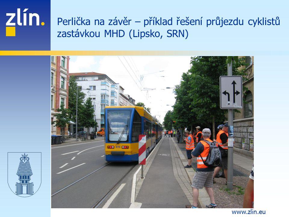 www.zlin.eu Perlička na závěr – příklad řešení průjezdu cyklistů zastávkou MHD (Lipsko, SRN)