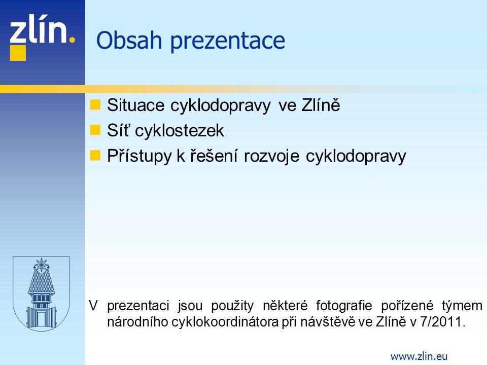 www.zlin.eu Situace cyklodopravy ve Zlíně Síť cyklostezek Přístupy k řešení rozvoje cyklodopravy V prezentaci jsou použity některé fotografie pořízené