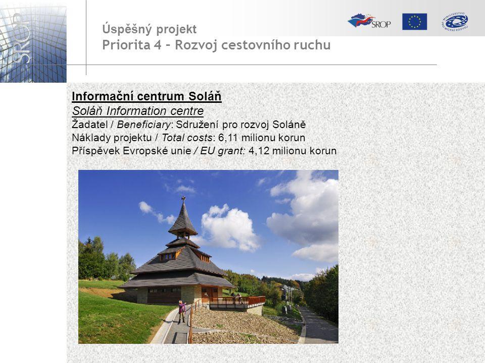 Informační centrum Soláň Soláň Information centre Žadatel / Beneficiary: Sdružení pro rozvoj Soláně Náklady projektu / Total costs: 6,11 milionu korun Příspěvek Evropské unie / EU grant: 4,12 milionu korun Úspěšný projekt Priorita 4 – Rozvoj cestovního ruchu