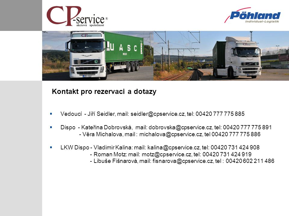 Kontakt pro rezervaci a dotazy  Vedoucí - Jiří Seidler, mail: seidler@cpservice.cz, tel: 00420 777 775 885  Dispo - Kateřina Dobrovská, mail: dobrov