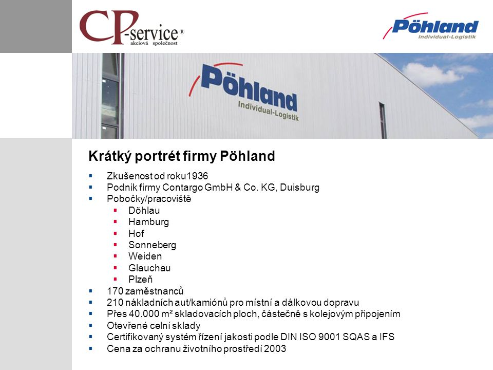 Krátký portrét firmy Pöhland  Zkušenost od roku1936  Podnik firmy Contargo GmbH & Co. KG, Duisburg  Pobočky/pracoviště  Döhlau  Hamburg  Hof  S