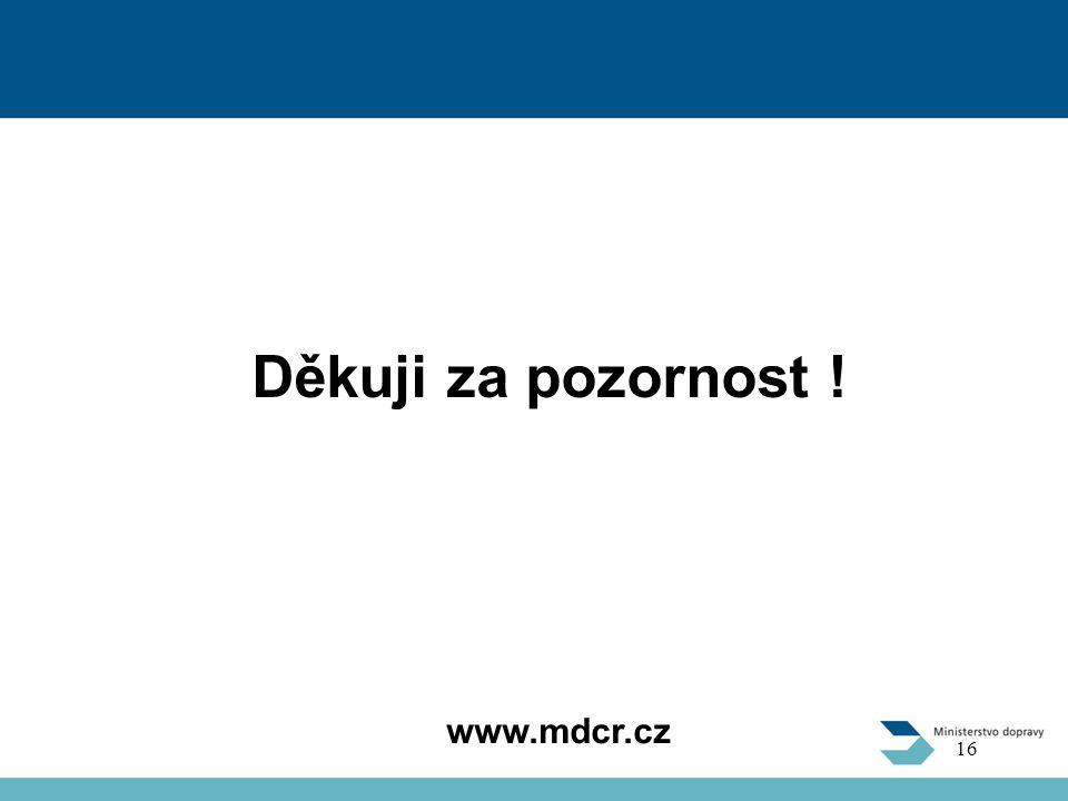 Děkuji za pozornost ! www.mdcr.cz 16