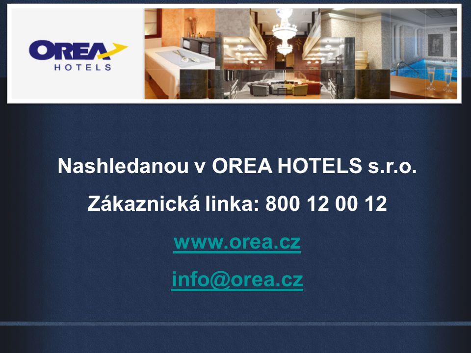Nashledanou v OREA HOTELS s.r.o. Zákaznická linka: 800 12 00 12 www.orea.cz info@orea.cz