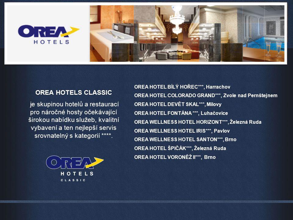 OREA HOTEL BÍLÝ HOŘEC***, Harrachov OREA HOTEL COLORADO GRAND***, Zvole nad Pernštejnem OREA HOTEL DEVĚT SKAL***, Milovy OREA HOTEL FONTÁNA ***, Luhač