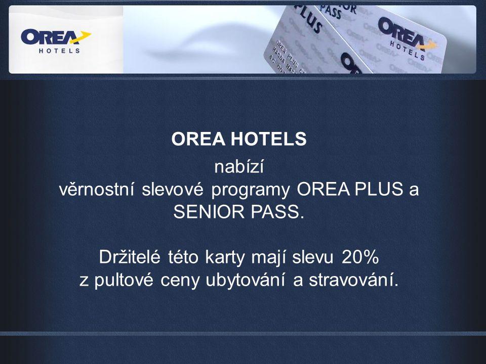 OREA HOTELS nabízí věrnostní slevové programy OREA PLUS a SENIOR PASS. Držitelé této karty mají slevu 20% z pultové ceny ubytování a stravování.