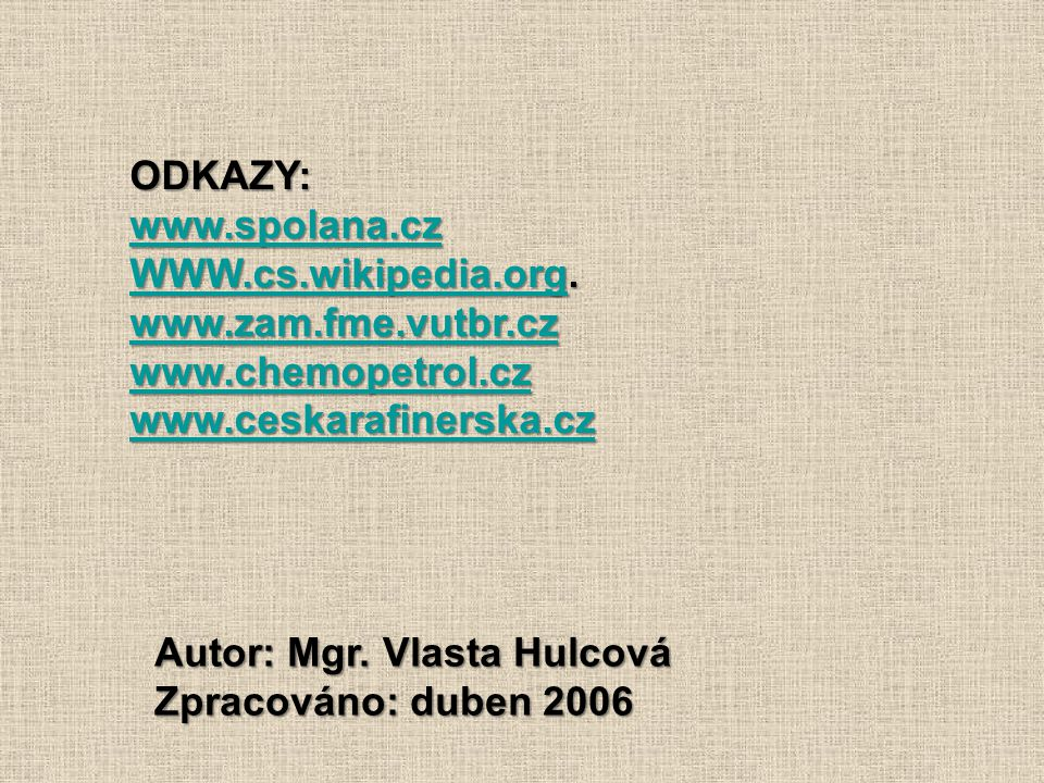 ODKAZY: www.spolana.cz WWW.cs.wikipedia.orgWWW.cs.wikipedia.org.