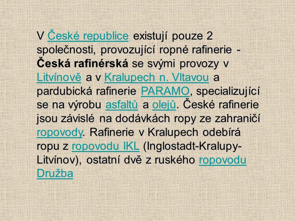 V České republice existují pouze 2 společnosti, provozující ropné rafinerie - Česká rafinérská se svými provozy v Litvínově a v Kralupech n.