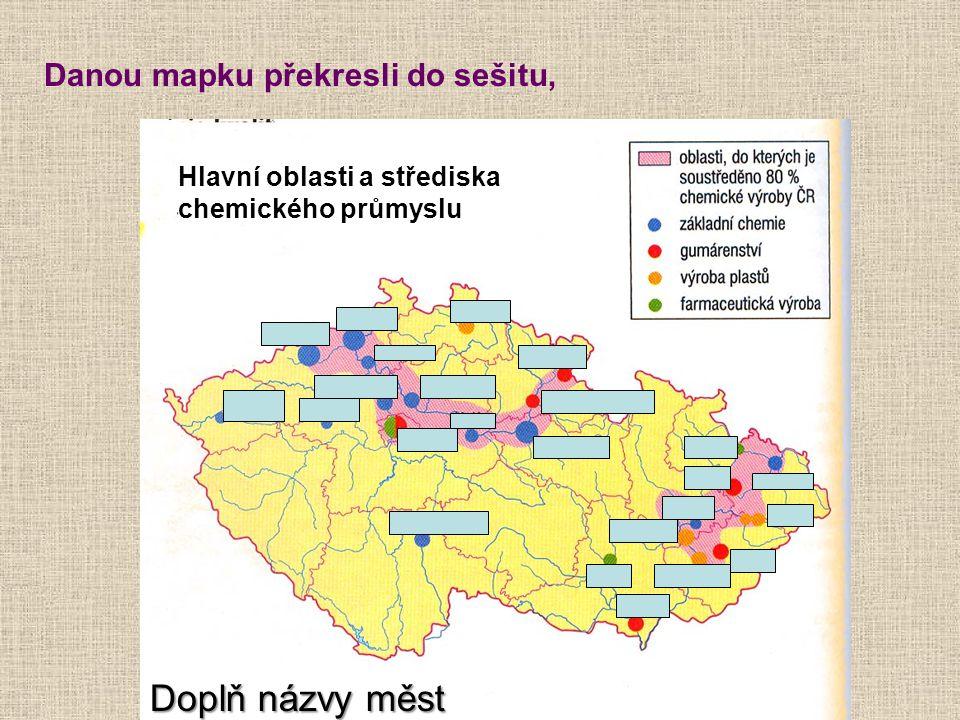 Danou mapku překresli do sešitu, Hlavní oblasti a střediska chemického průmyslu Doplň názvy měst