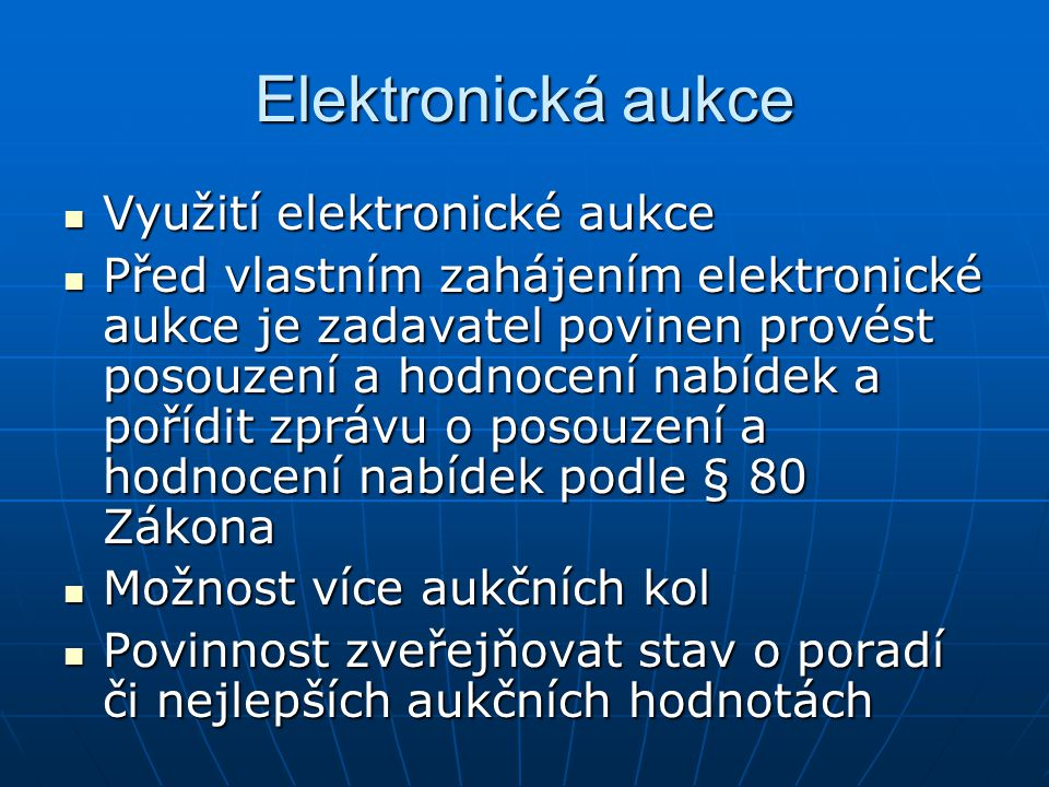 Elektronická aukce Využití elektronické aukce Využití elektronické aukce Před vlastním zahájením elektronické aukce je zadavatel povinen provést posou