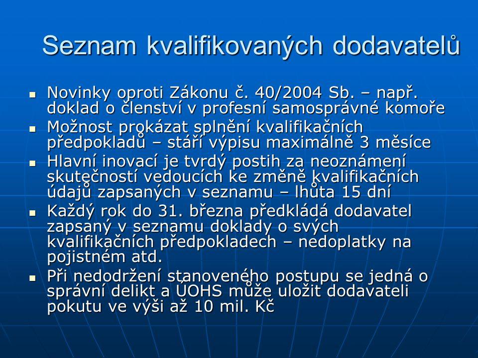 Seznam kvalifikovaných dodavatelů Novinky oproti Zákonu č. 40/2004 Sb. – např. doklad o členství v profesní samosprávné komoře Novinky oproti Zákonu č
