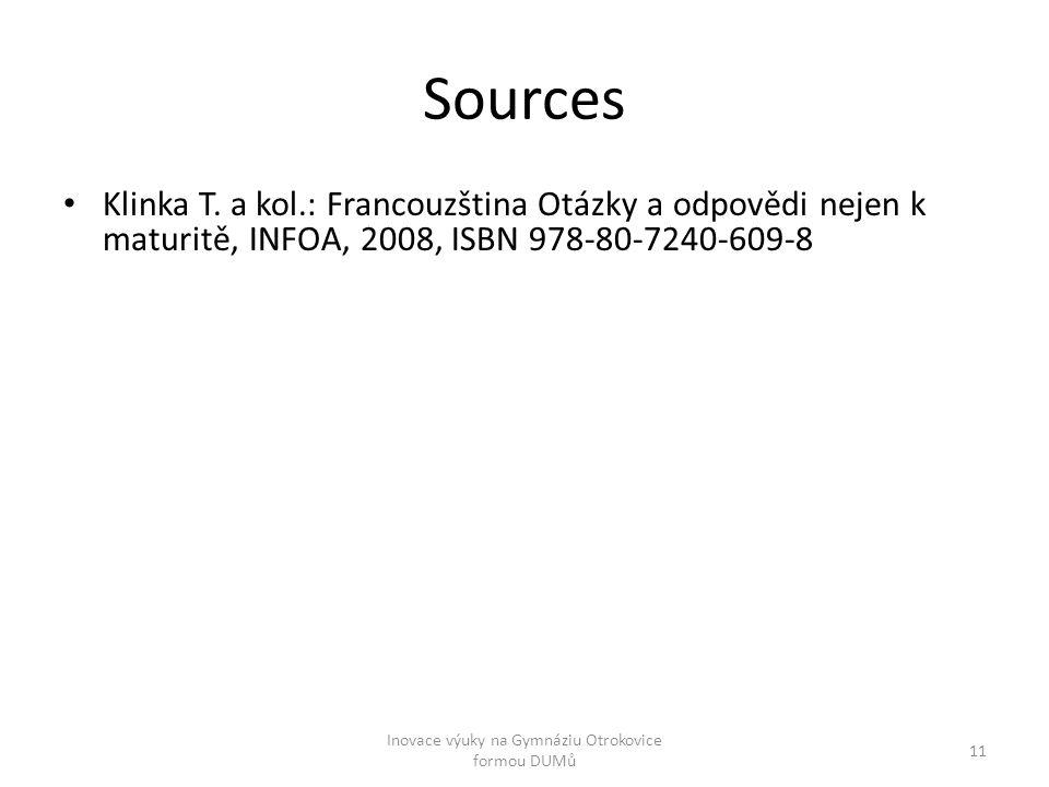 Sources Klinka T. a kol.: Francouzština Otázky a odpovědi nejen k maturitě, INFOA, 2008, ISBN 978-80-7240-609-8 11 Inovace výuky na Gymnáziu Otrokovic
