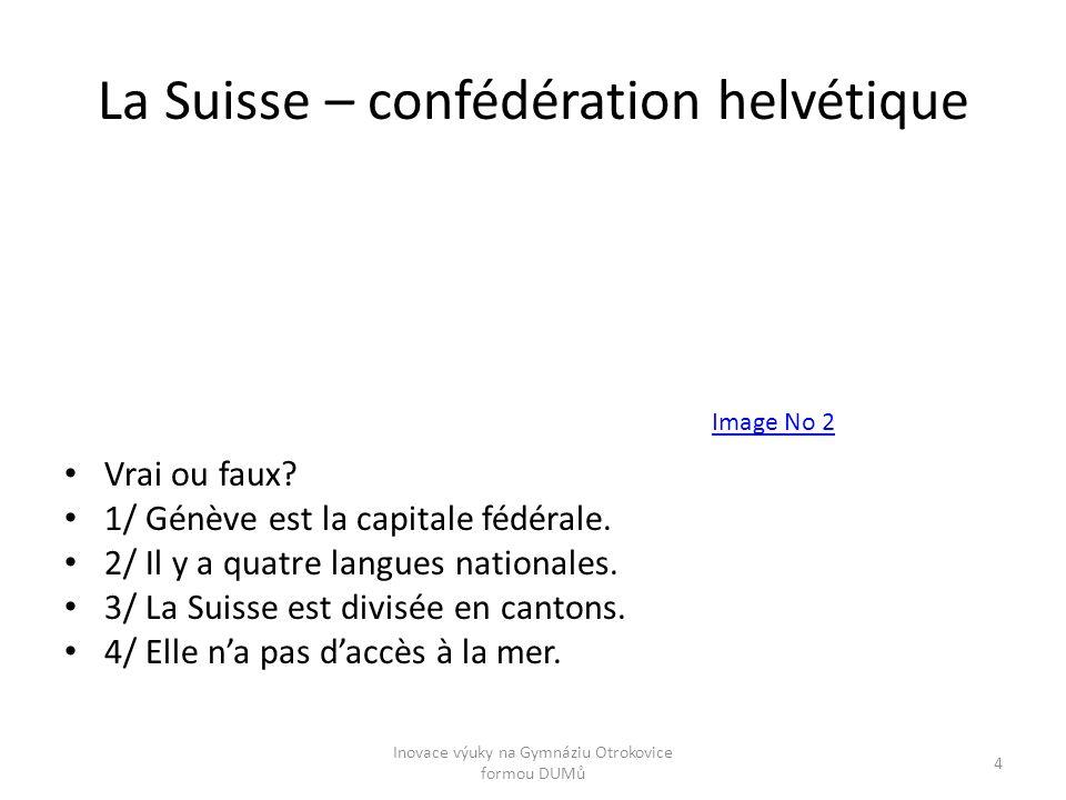 La Suisse – confédération helvétique Vrai ou faux? 1/ Génève est la capitale fédérale. 2/ Il y a quatre langues nationales. 3/ La Suisse est divisée e