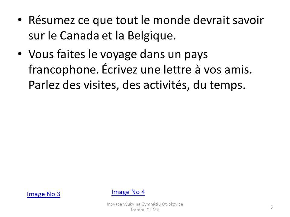 Révisez les prépositions des noms des pays: 1/ v Belgii 2/ v Kanadě 3/ v Bruselu /Bruxelles/ 4/ v Quebeku 5/ z Lucemburska 7 Inovace výuky na Gymnáziu Otrokovice formou DUMů