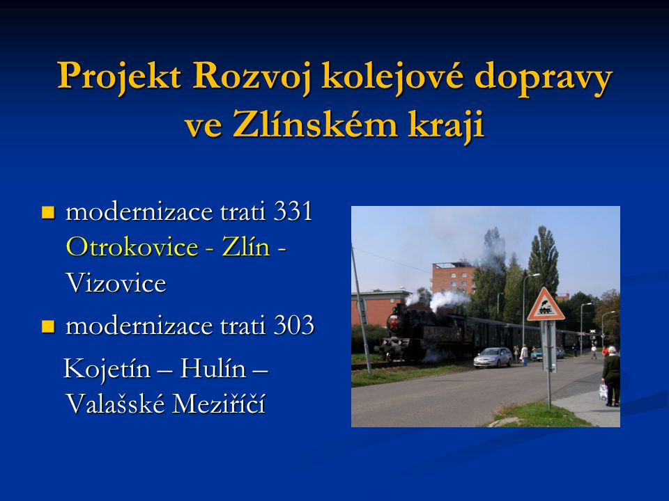Projekt Rozvoj kolejové dopravy ve Zlínském kraji modernizace trati 331 Otrokovice - Zlín - Vizovice modernizace trati 331 Otrokovice - Zlín - Vizovic