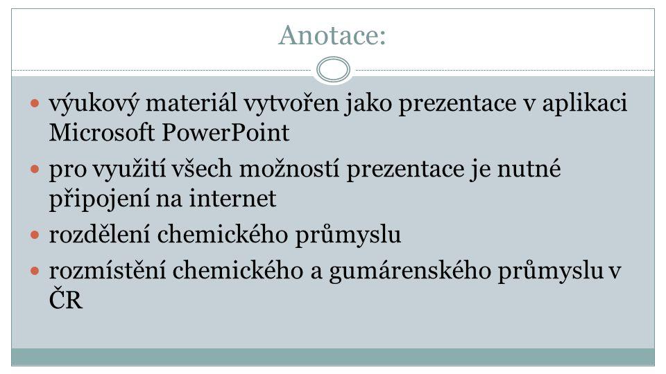 Anotace: výukový materiál vytvořen jako prezentace v aplikaci Microsoft PowerPoint pro využití všech možností prezentace je nutné připojení na internet rozdělení chemického průmyslu rozmístění chemického a gumárenského průmyslu v ČR
