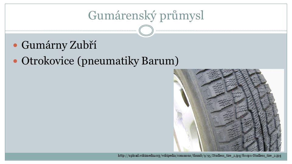 Gumárenský průmysl Gumárny Zubří Otrokovice (pneumatiky Barum) http://upload.wikimedia.org/wikipedia/commons/thumb/9/95/Studless_tire_2.jpg/800px-Studless_tire_2.jpg