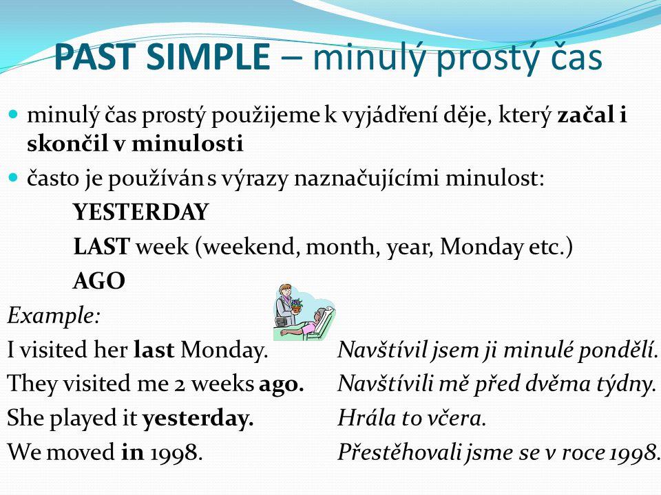 PAST SIMPLE – minulý prostý čas minulý čas prostý použijeme k vyjádření děje, který začal i skončil v minulosti často je používán s výrazy naznačující