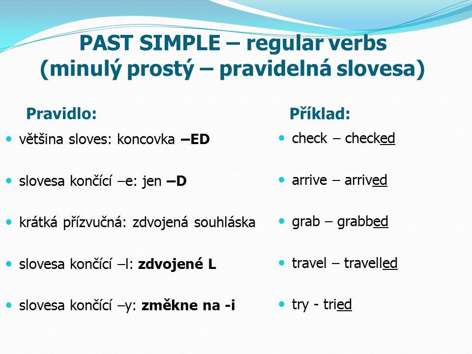 PAST SIMPLE – regular verbs (minulý prostý – pravidelná slovesa) Pravidlo: Příklad: většina sloves: koncovka –ED slovesa končící –e: jen –D krátká pří