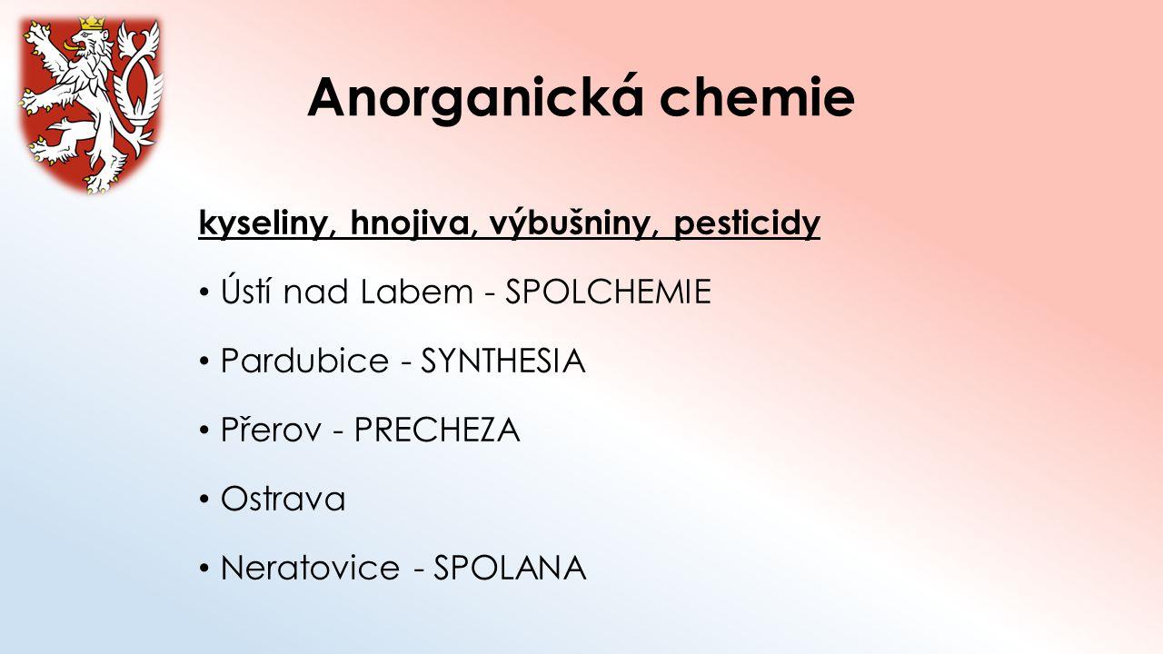 Anorganická chemie kyseliny, hnojiva, výbušniny, pesticidy Ústí nad Labem - SPOLCHEMIE Pardubice - SYNTHESIA Přerov - PRECHEZA Ostrava Neratovice - SP