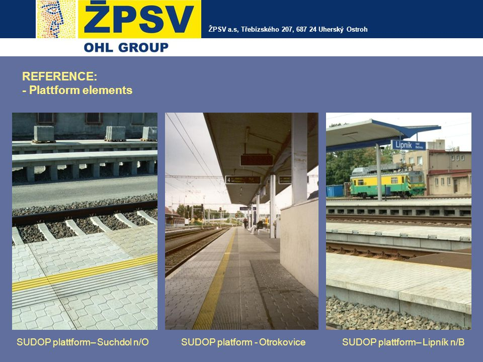 REFERENCE: - Plattform elements SUDOP plattform– Suchdol n/OSUDOP plattform– Lipník n/BSUDOP platform - Otrokovice